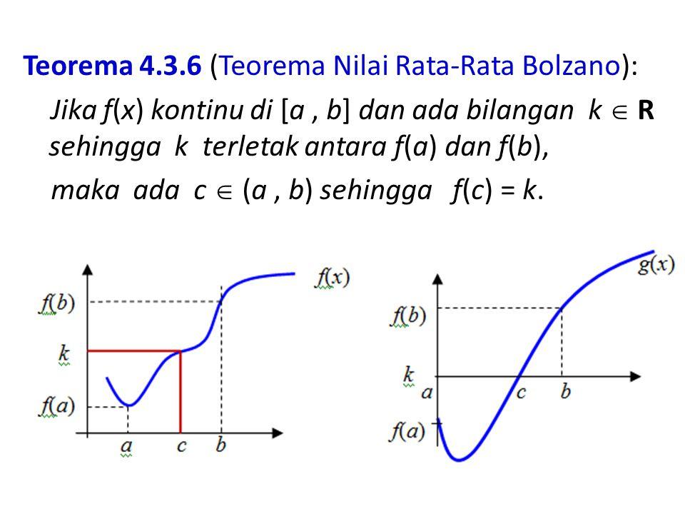 Teorema 4.3.6 (Teorema Nilai Rata-Rata Bolzano): Jika f(x) kontinu di [a , b] dan ada bilangan k  R sehingga k terletak antara f(a) dan f(b), maka ada c  (a , b) sehingga f(c) = k.